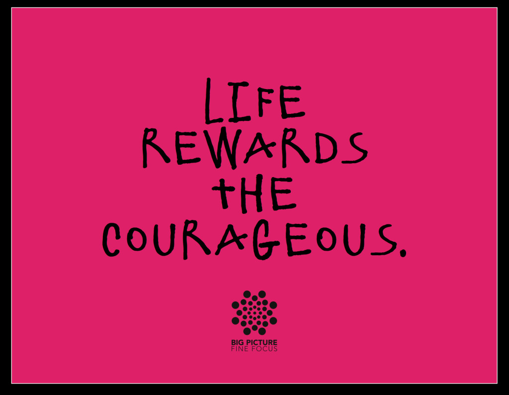 life rewards the courageous