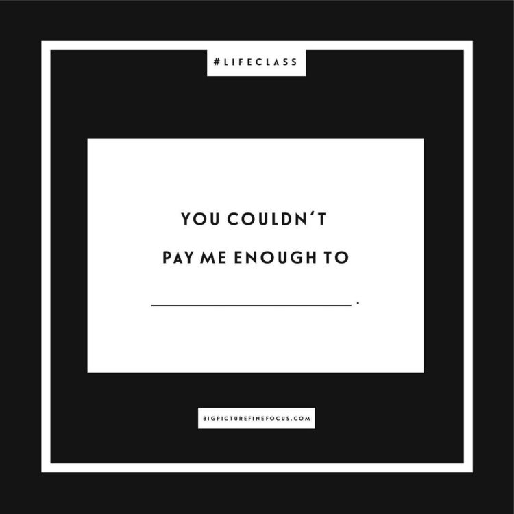 It's fill-in-the-blank Friday! On deck today: You couldn't pay me enough to _________. Comment below or feel free to send me a message! I'm curious to hear about what money can't buy:)