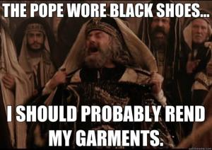 Pope Wore Black Shoes Rend My Garments