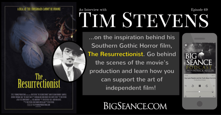 "Interview with Film Writer and Director, Tim Stevens, about his film, ""The Resurrectionist"" - The Big Seance Podcast: My Paranormal World #69"