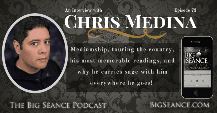 An Interview with Psychic Medium Chris Medina on The Big Seance Podcast: My Paranormal World #73 - BigSeance.com