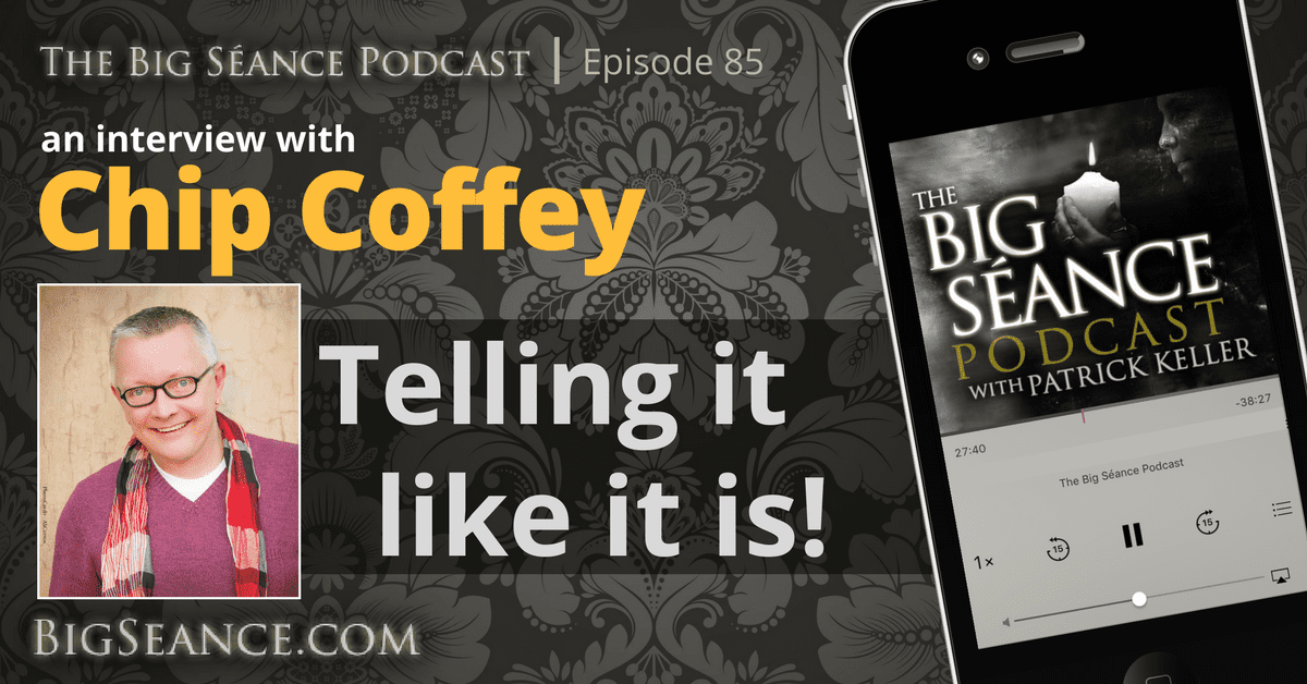 Chip Coffey tells it like it is - The Big Seance Podcast #85