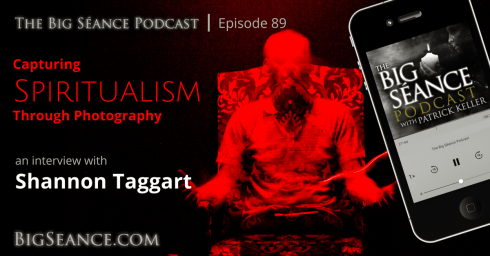 Capturing Spiritualism Through Photography with Shannon Taggart on The Big Seance Podcast: My Paranormal World - Visit BigSeance.com