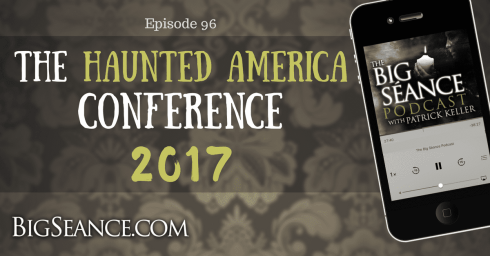 Coverage of the Haunted America Conference - Big Seance Podcast: My Paranormal World - BigSeance.com