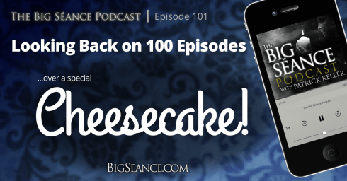 Looking Back on 100 Episode of the Big Seance Podcast over a Special Cheesecake - Paranormal - Visit BigSeance.com for more info.