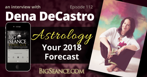 Astrology and What's Ahead for 2018 with Dena DeCastro on The Big Seance Podcast: My Paranormal World #112 - Visit BigSeance.com for more.