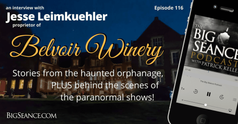 The Haunted Odd Fellows Home Orphanage at Belvoir Winery and an interview with owner, Jesse Leimkuehler - The Big Seance Podcast: My Paranormal World #116