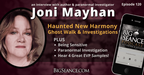 An Interview with author and paranormal researcher Joni Mayhan on EVP, and Haunted New Harmony - The Big Seance Podcast: My Paranormal World #120
