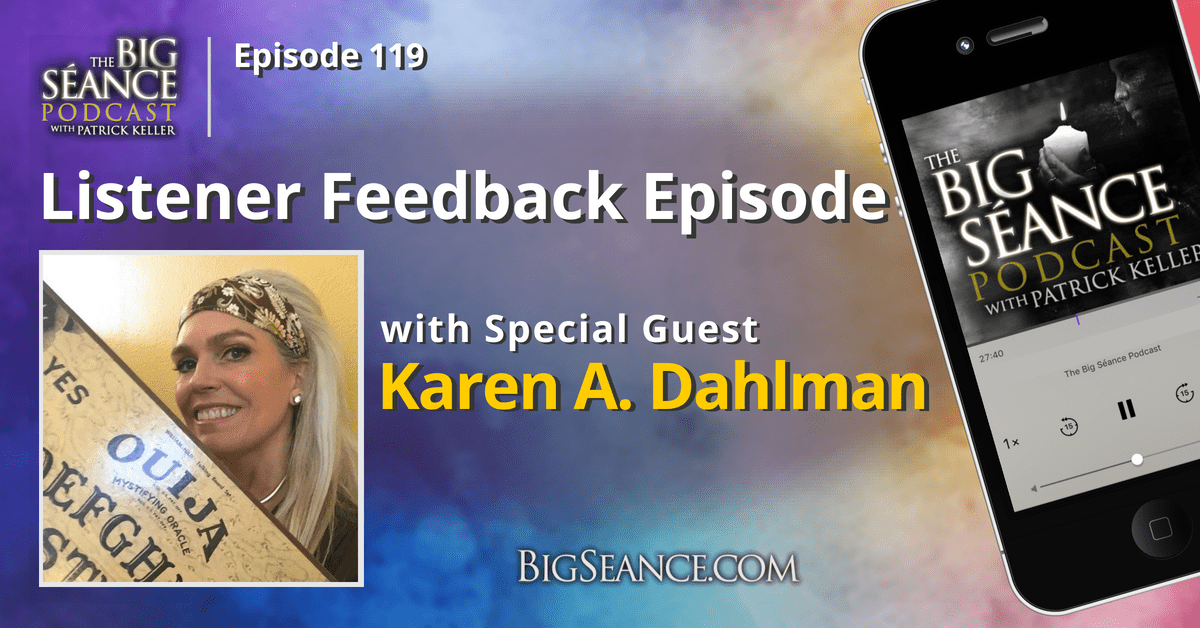 A Special Listener Feedback Episode PLUS Karen A. Dahlman - The Big Seance Podcast #119