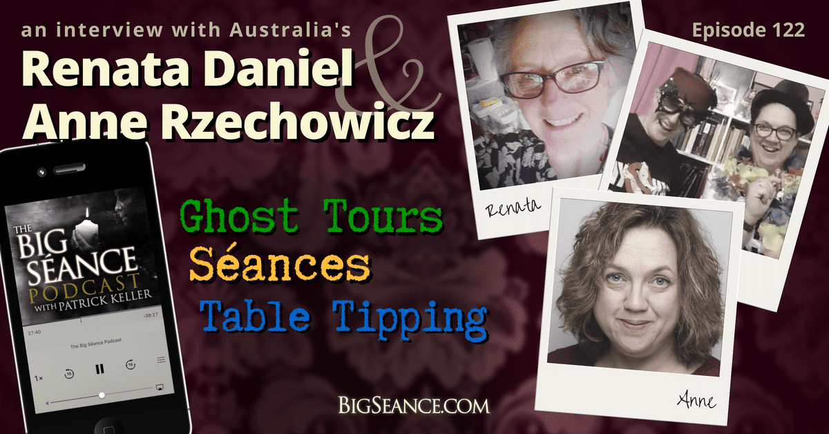 Australia's Anne and Renata on Ghost Tours, Seances, and Table Tipping - The Big Seance Podcast #122