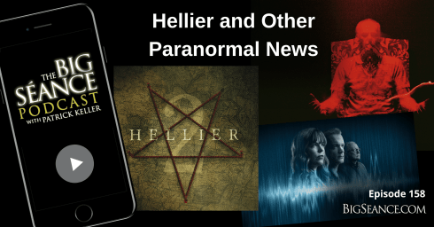 Hellier, Kindred Spirits, and Other Paranormal News - Big Seance Podcast #158