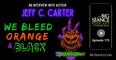 An Interview with Jeff C. Carter, author of We Bleed Orange and Black, a Halloween episode of Big Seance Podcast #173