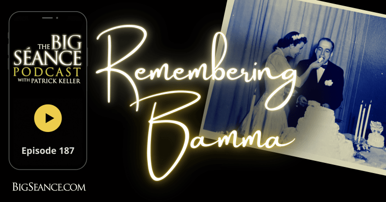 Remembering Bamma - Big Seance Podcast: My Paranormal World