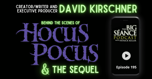 Hocus Pocus and the Sequel with Creator/Writer and Executive Producer David Kirschner on The Big Seance Podcast: My Paranormal World