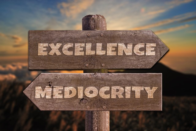 Excellence or Mediocrity?