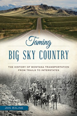 """""""Taming Big Sky Country: The History of Montana Transportation from Trails to Interstates"""""""