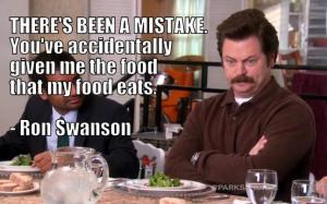 """""""I will take all of you eggs and bacon""""- Ron Swanson"""