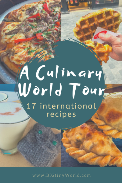 Culinary World Tour | Even when you can't travel, you can experience the world with these 17 international recipes! | BIG tiny World Travel | #bigtinyworld #recipes #internationaltravel #stayathome