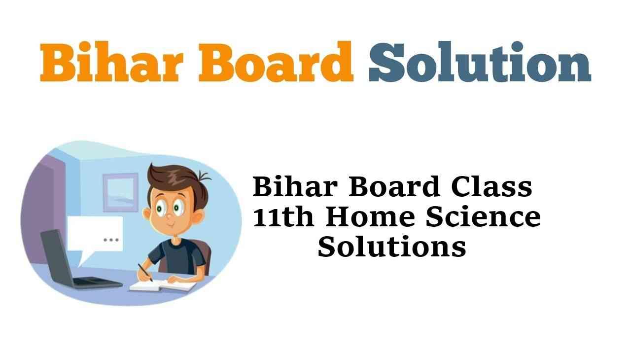 Bihar Board Class 11th Home Science Solutions गृह विज्ञान