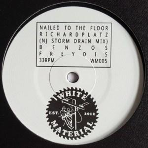Dj Richard - Nailed To The Floor - WM005 - WHITE MATERIAL