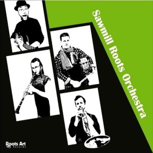 Sawmill Roots Orchestra - Sawmill Roots Orchestra - 6417138653260 - ROOTS ART