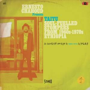 Ernesto Chahoud Pres. - Taitu - Soul-Fuelled Stompers From Ethop - BBE369CLP - BBE