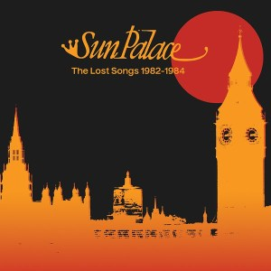 Sun Palace - The Lost Songs 1982-1984 - CHUWANAGA004 - CHUWANAGA