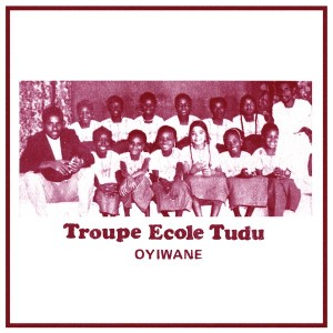 Troupe Ecole Tudu - Oyiwane - SS047LP - SAHEL SOUNDS