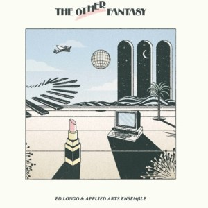 Ed Longo/The Applied Arts Ensemble - The Other Fantasy - EAS020 - EARLY SOUND COLLECTIVE