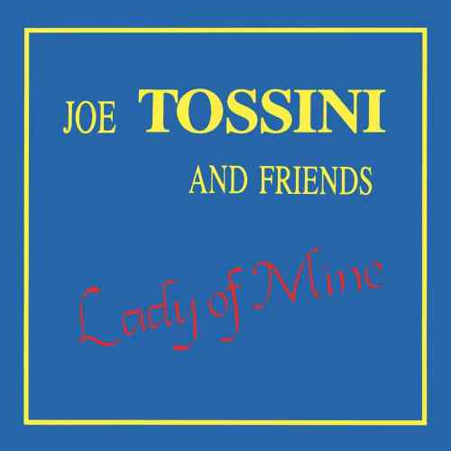 Joe Tossini & Friends - Lady Of Mine - JTM001 - JOE TOSSINI MUSIC