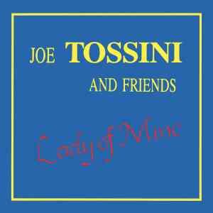 Joe Tossini & Friends - Lady Of Mine - JTM001 - JOE TOSSINI MUSIC