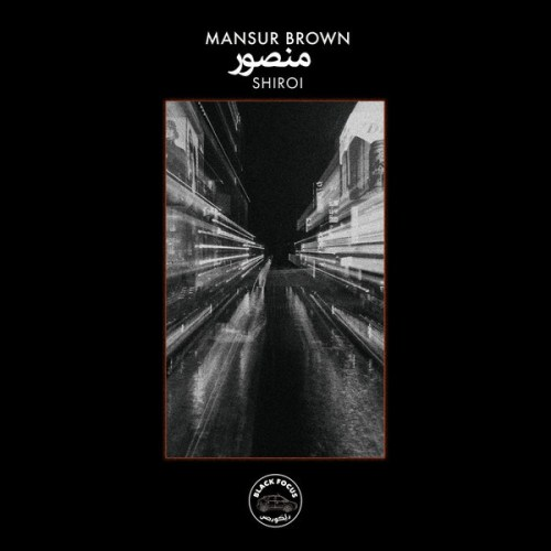 Mansur Brown - Shiroi - BFR002 - BLACK FOCUS RECORDS