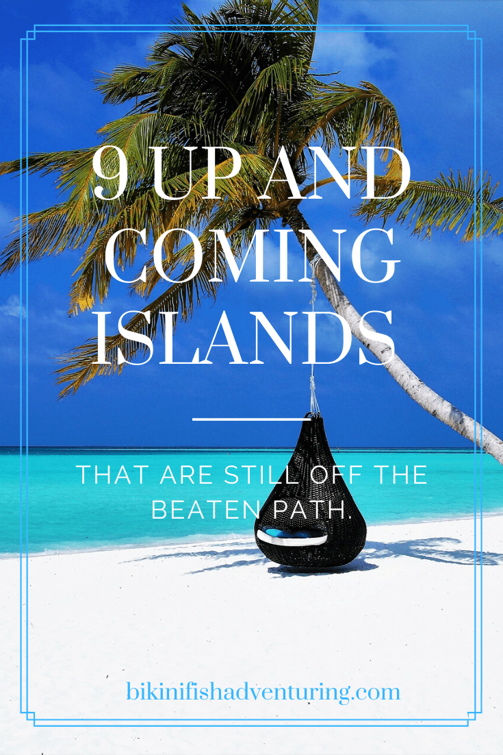 9 Up and coming islands that are still off the beaten path.