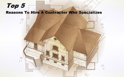 Top 5 Reasons To Hire A Contractor Who Specializes
