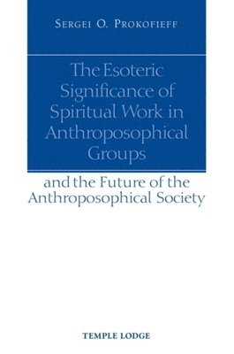 The Esoteric Significance of Spiritual Work in Anthroposophical Groups – Sergei O Prokofieff – Bok   Akademibokhandeln