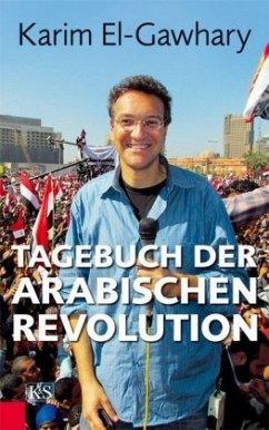 Tagebuch der arabischen Revolution - El-Gawhary, Karim