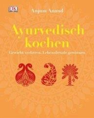 Ayurvedisch kochen - Anand, Anjum