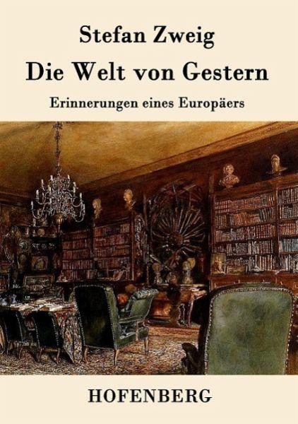 Die Welt Von Gestern Von Stefan Zweig Buch Buecher De