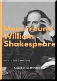 MEIN FREUND WILLIAM SHAKESPEARE - LEBEN UND WERK: (eBook, ePUB)