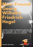 MEIN FREUND GEORG WILHELM FRIEDRICH HEGEL (eBook, ePUB)