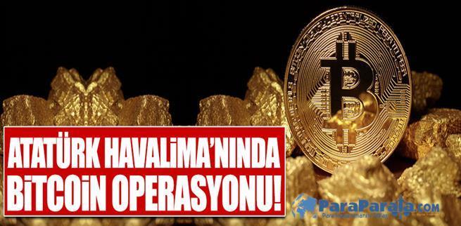 ATATÜRK HAVALİMANINDA BİTCOİN OPERASYONU!