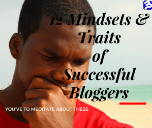 12 Mindsets and Traits of Blogging Successfully