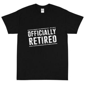Officially Retired Black T-Shirt