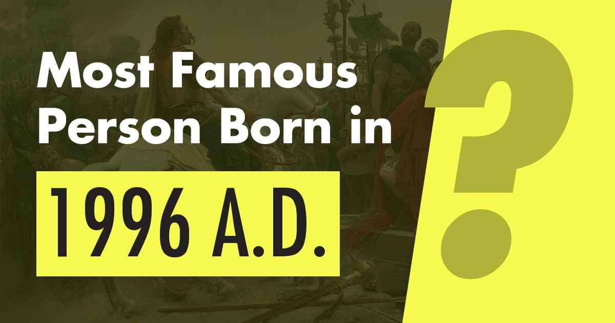 Most Famous Person Born In 1996