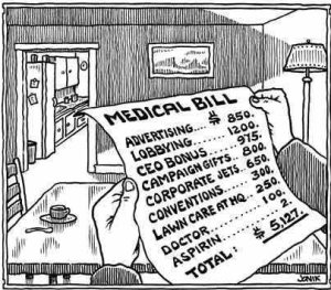 This off the internet image of an honest medical bill comes courtesy of Cathy Martin who appears to have gotten it from Mint Press News. Our critique would be that the advertising costs are inflated while the lobbying, campaign gifts and CEO bonus are drastically deflated.