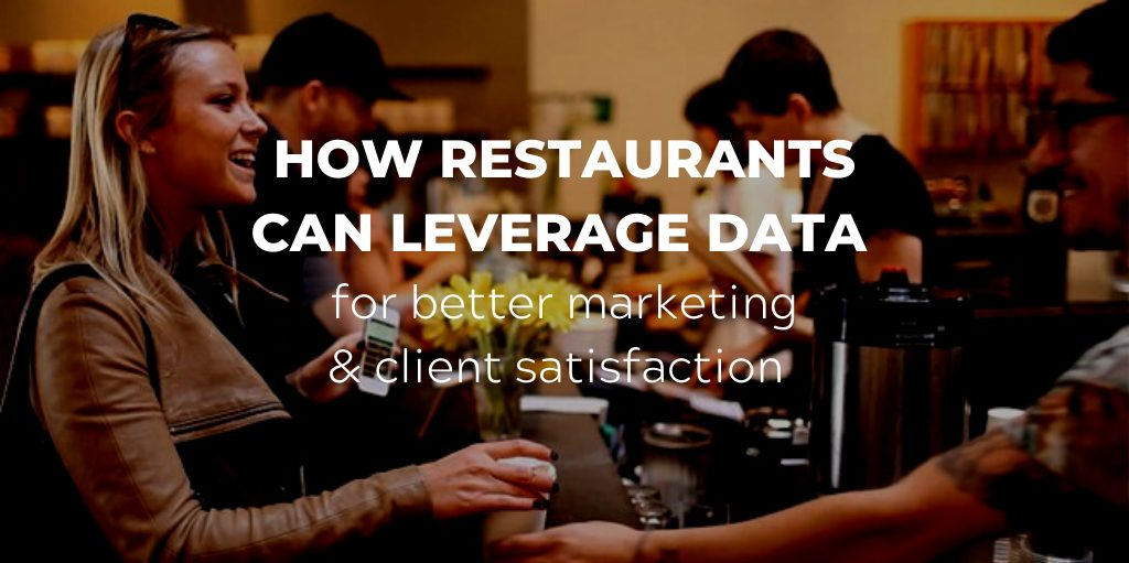 How Restaurants Can Leverage Data To Enhance Their Marketing & Customer Satisfaction
