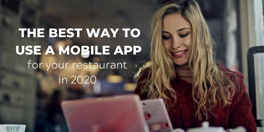 The best way to leverage mobile app technologies for your restaurant in 2020