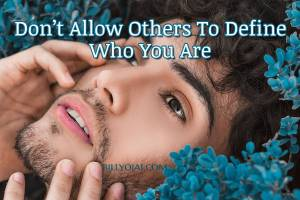 Don't Allow Others To Define Who You Are