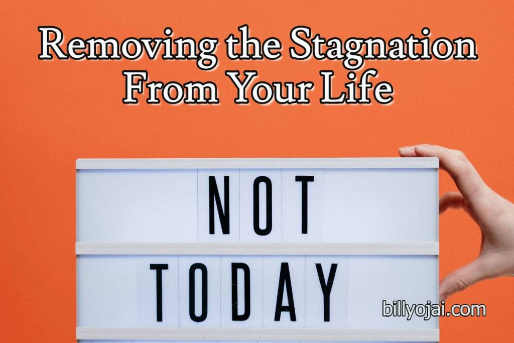 Removing the Stagnation From Your Life