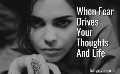 When Fear Drives Your Thoughts And Life
